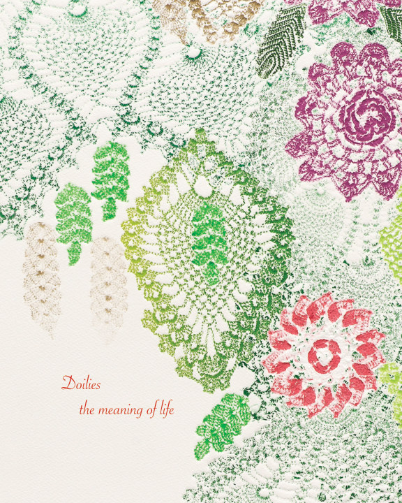 View Doilies the meaning of life by Wendy Tokaryk
