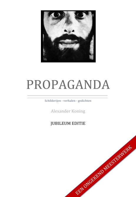 Bekijk Propaganda - Jubileum Editie op Alexander Koning