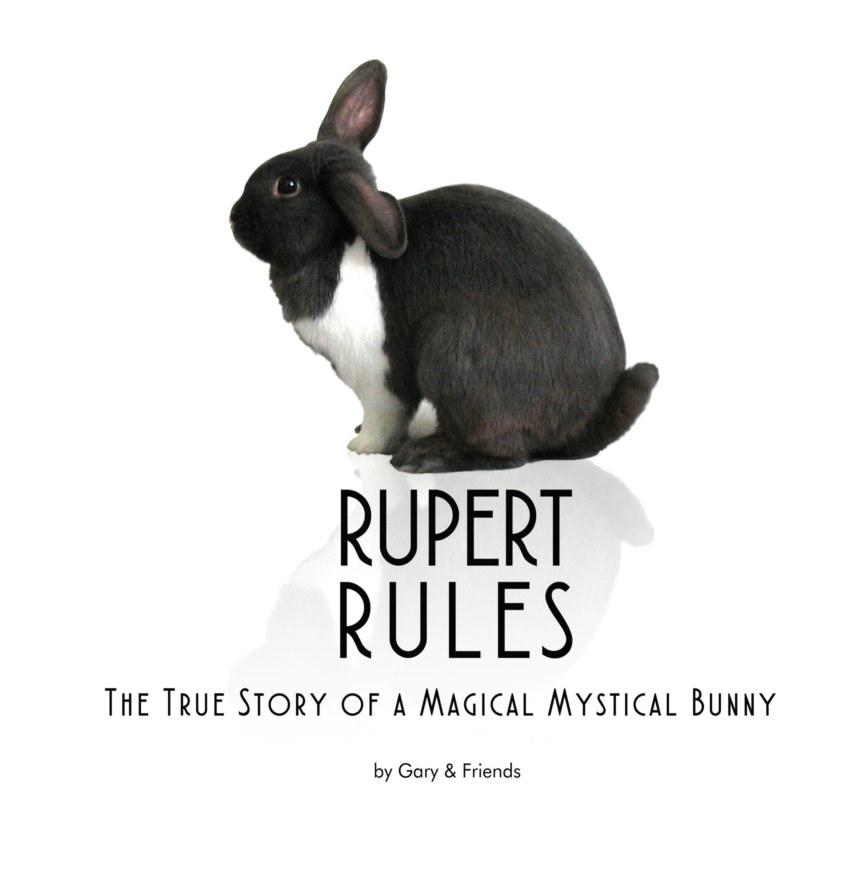 View RUPERT RULES The True Story of a Magical Mystical Bunny by Gary and Friends
