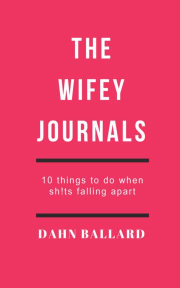 View The Wifey Journals by Dahn Ballard
