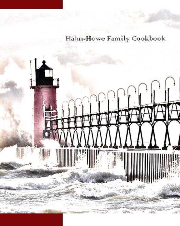 View Hahn-Howe Family Cookbook by Leslie and Kari Hahn