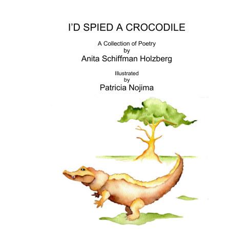 View I'd Spied a Crocodile by Anita Holzberg Patricia Nojima