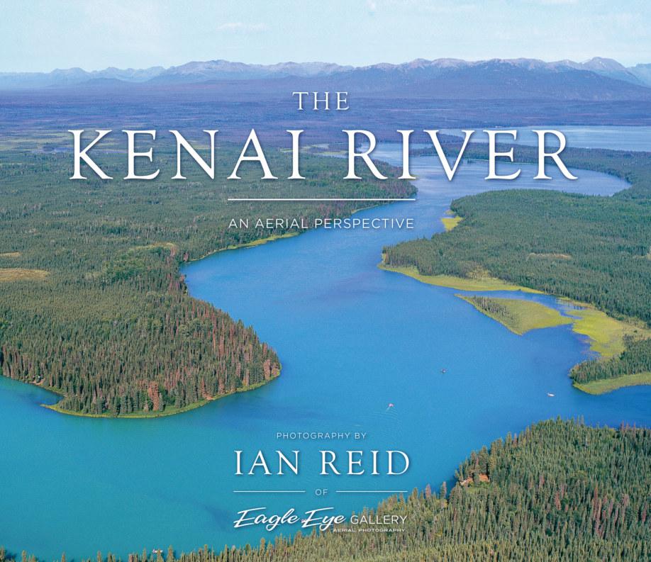 View The Kenai River by Ian S Reid