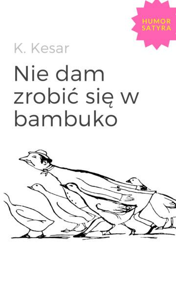 View Nie dam zrobić się w bambuko by K. Kesar