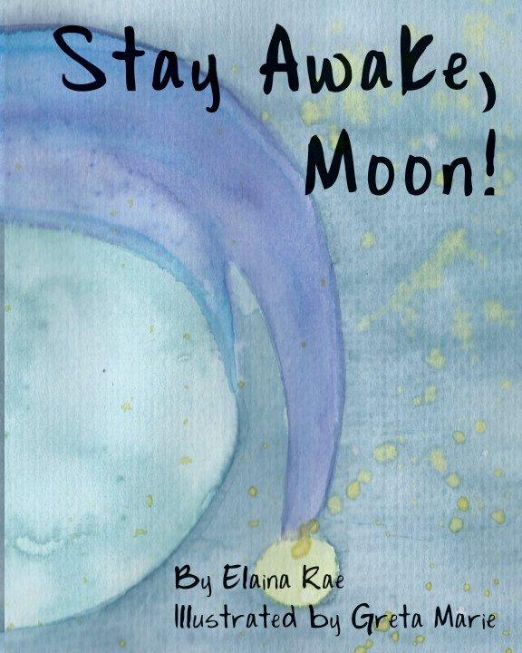 View Stay Awake, Moon by Elaina Rae