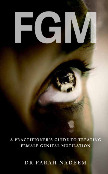 View FGM - A Practitioner's Guide to Treating  Female Genital Mutilation by Dr Farah Nadeem