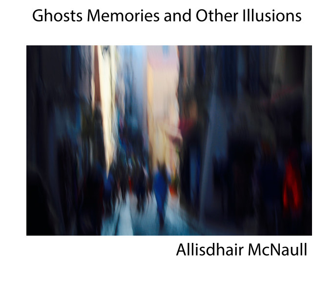View Ghosts Memories and Other Illusions by Allisdhair McNaull