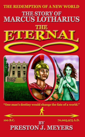 View The Story of Marcus Lotharius: The Eternal by Preston J. Meyers