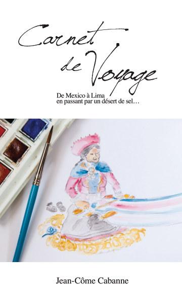 Ver Carnet de Voyage - De Mexico à Lima por Jean-Côme Cabanne