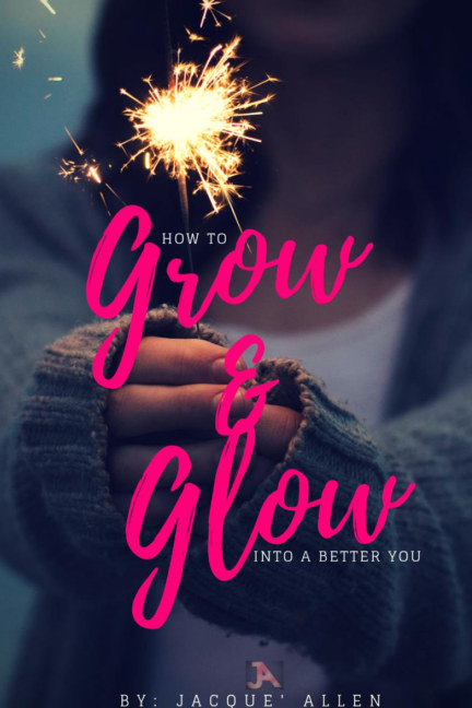 View How to Grow and Glow Into a Better You by Jacque Allen