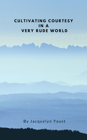 View Cultivating Courtesy in a Very Rude World by Jacquelyn Youst