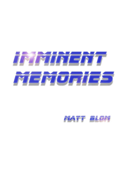 Ver Imminent Memories por Matt Blom