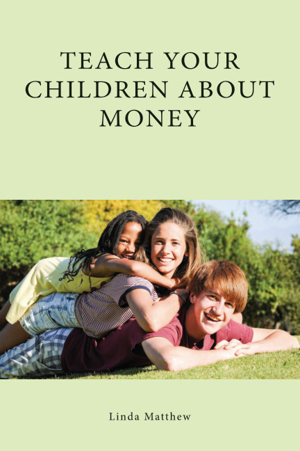 View Teach Your Children About Money by Linda Matthew