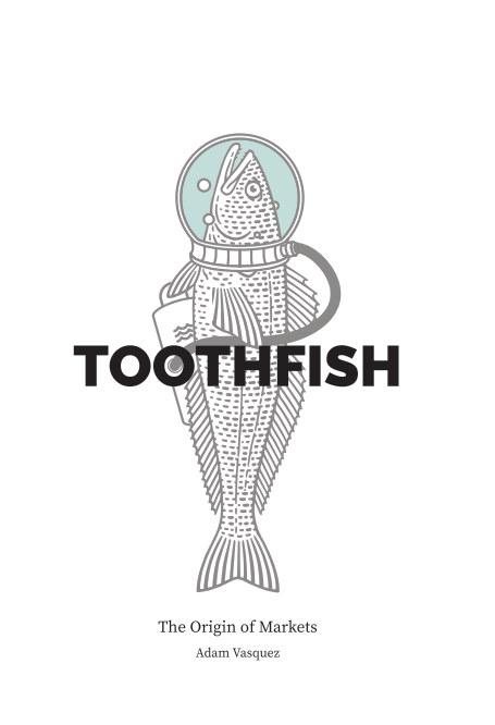 View Toothfish: The Origin of Markets by Adam Vasquez