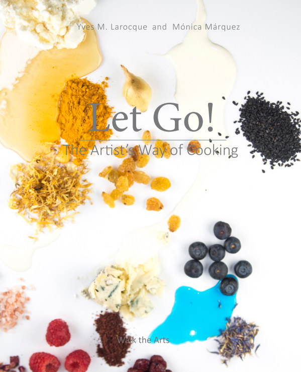View Let Go | The Artist's Way of Cooking by Yves Larocque Monica Marquez
