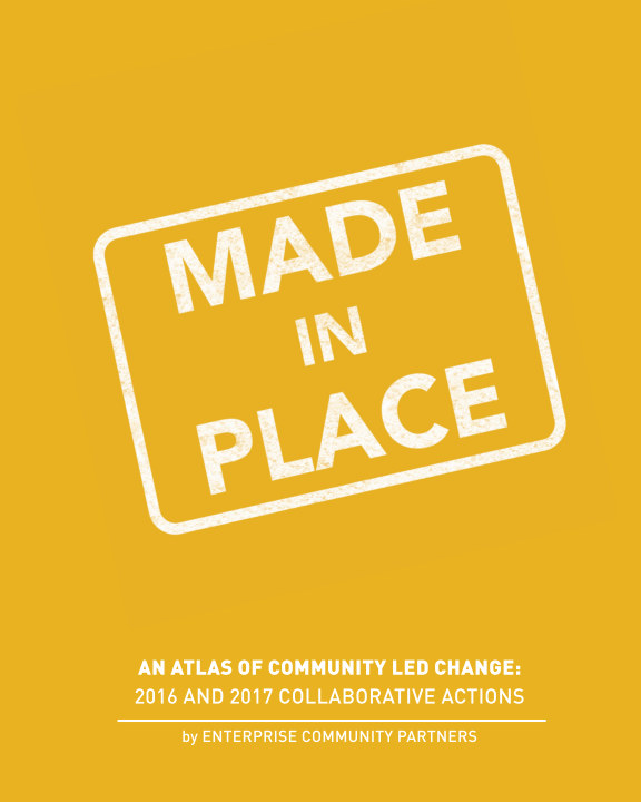 View Made In Place: An Atlas of Community Led Change by Enterprise Community Partners