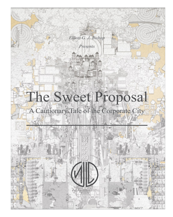 Ver The Sweet Proposal: A Cautionary Tale of the Corporate City por Elliott G. J. Bishop