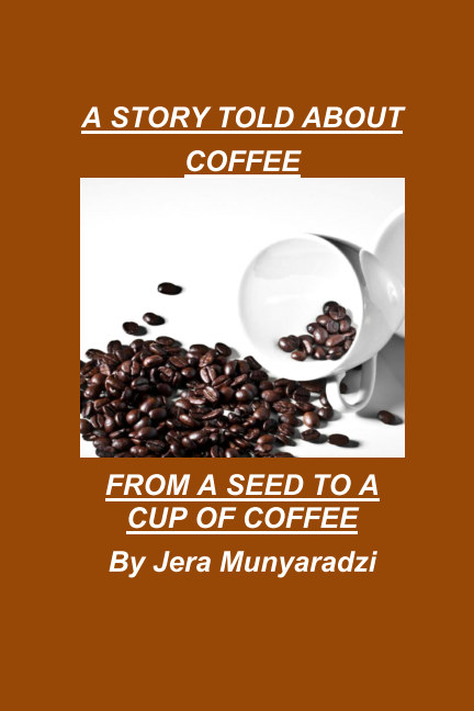 View A story told about coffee by Jera Munyaradzi