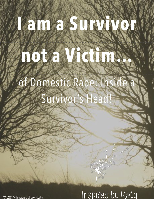 View I am a Survivor not a Victim of Domestic Rape - Inside a Survivor's Head! by Inspired by Katy