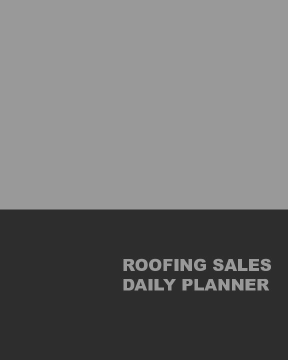 View Roofing Sales Daily Planner by John Dye
