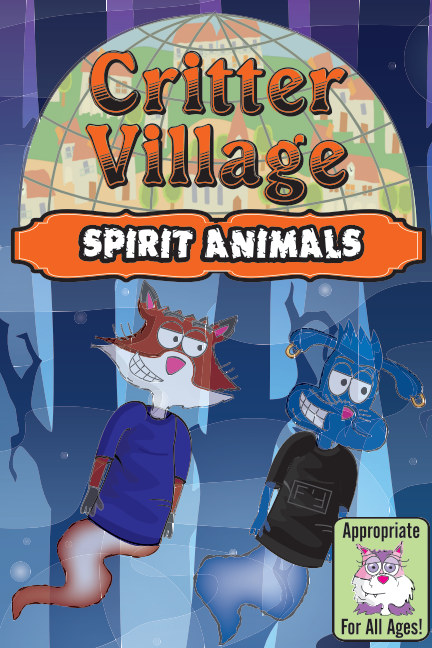 View Critter Village: Spirit Animals (All Ages) by Sodally Tober Productions