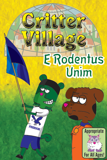 View Critter Village: E Rodentus Unim (All Ages) by Sodally Tober Productions