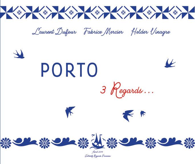 View PORTO, 3 Regards by L Dufour  F Mercier  H Vinagre