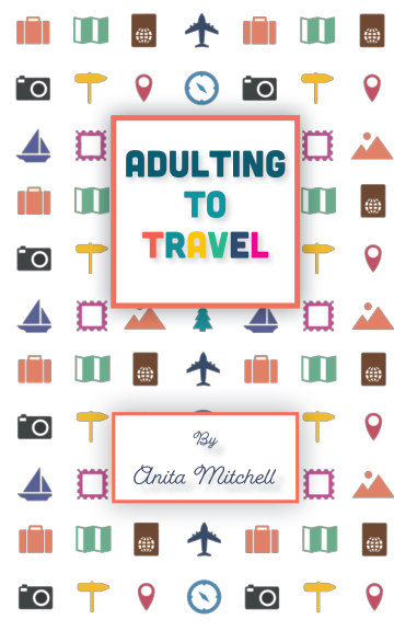 Visualizza Adulting To Travel di Anita Mitchell