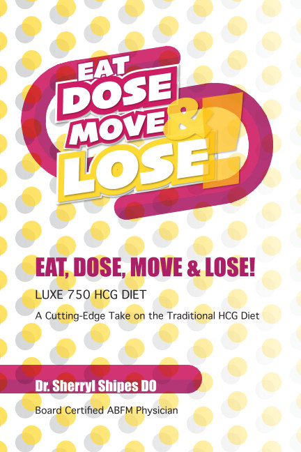 View Eat, Dose, Move and Lose! by Dr. Sherryl Shipes DO
