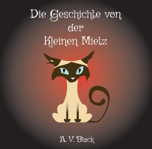 Visualizza Die Geschichte von der Kleinen Mietz di A. V. Black