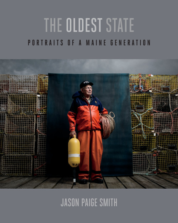 View The Oldest State: Portraits of a Maine Generation by Jason Paige Smith