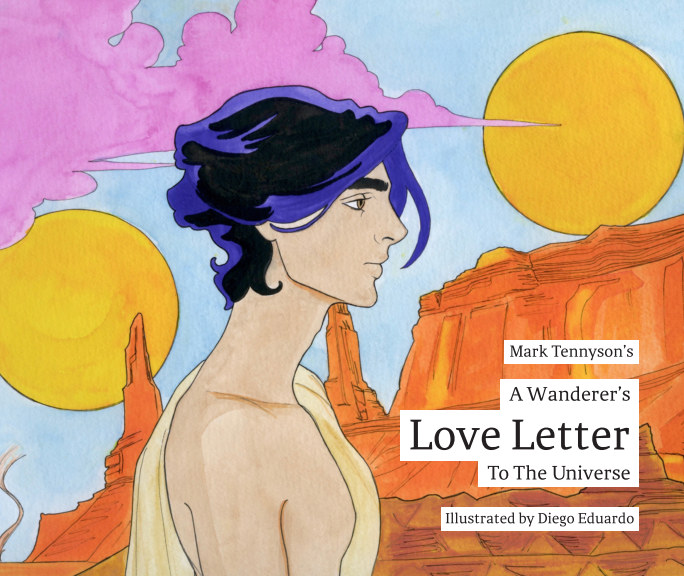 View A Wanderer's Love Letter to the Universe by Mark Tennyson