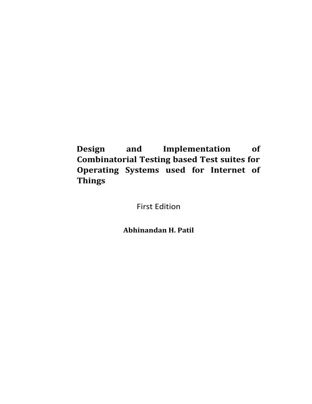 Ver Design and Implementation of Combinatorial Testing based Test Suites for Operating Systems used for Internet of Things por Abhinandan H. Patil