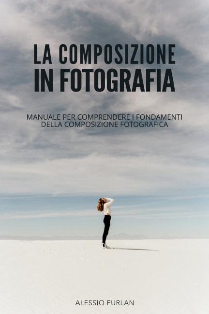 View La composizione in fotografia by Alessio Furlan