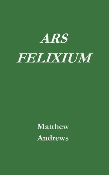 View Ars Felixium by Matthew Andrews