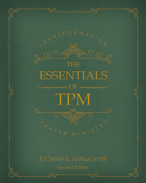 View The Essentials of Transformation Prayer Ministry - SECOND EDITION by Ed Smith - Joshua Smith