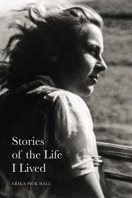 View Stories of the Life I Lived by Erika Pick Hall