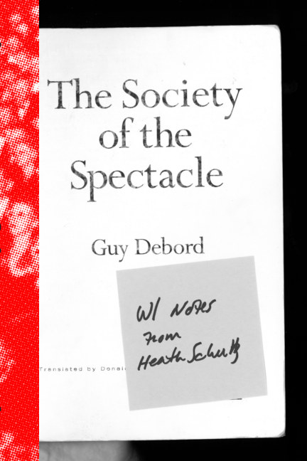 View The Society of the Spectacle (with notes from Heath Schultz) by Heath Schultz
