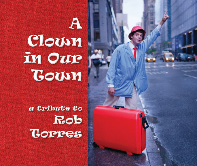 View A Clown in Our Town - A Tribute to Rob Torres by Jim R Moore and Friends