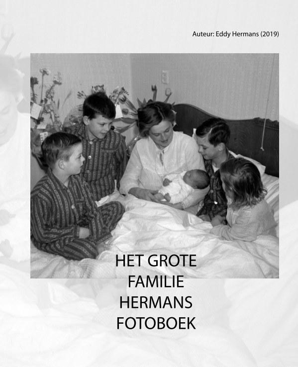 View Het Grote Familie Hermans Fotoboek by Eddy Hermans