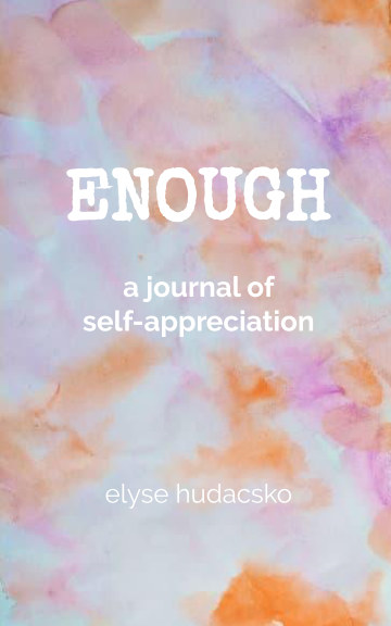 Visualizza Enough di Elyse Hudacsko