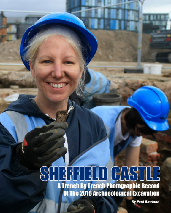 View Sheffield Castle - A Trench By Trench Photographic Record Of The 2018 Archaeological Excavation by Paul Rowland
