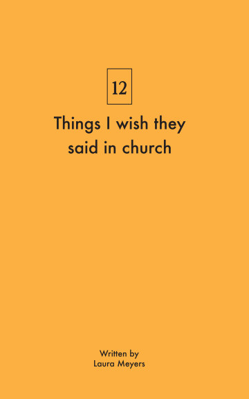 View Things I wish they said in church by Laura Meyers