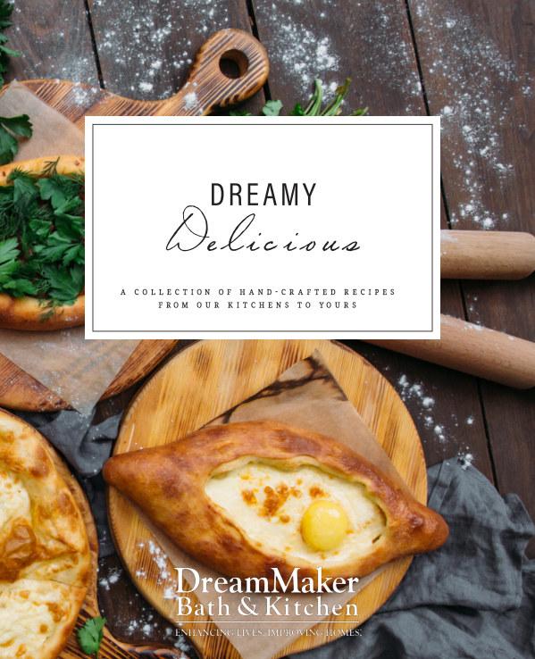View DreamMaker Bath and Kitchen's Dreamy Delicious Cookbook by DreamMaker Bath and Kitchen