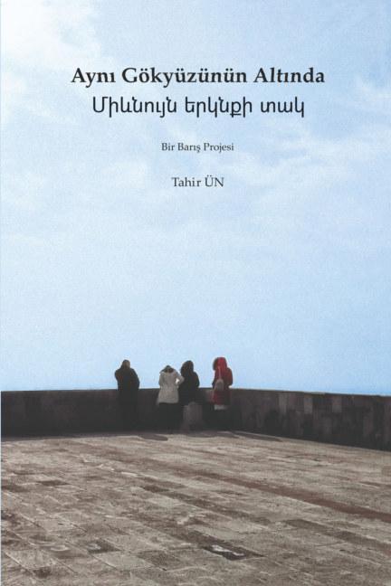 View Aynı gökyüzünün altında / Միևնույն երկնքի տակ by Tahir Ün