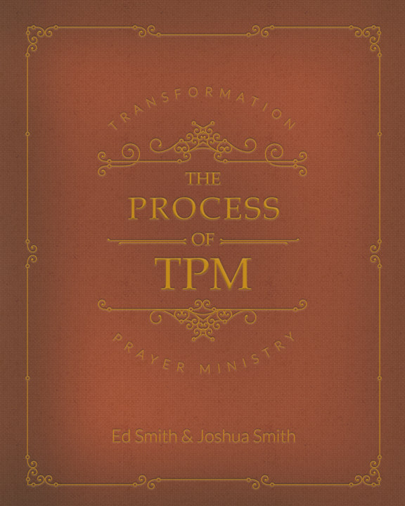 View The Process of Transformation Prayer Ministry by Ed Smith - Joshua Smith