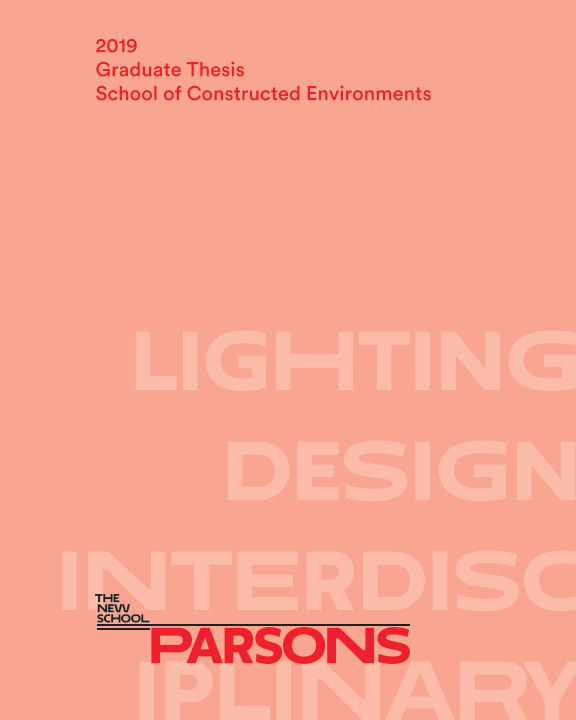 View Parsons SCE 2019 Graduate Thesis - Lighting Design + Interdisciplinary by Parsons SCE 2019 Graduates