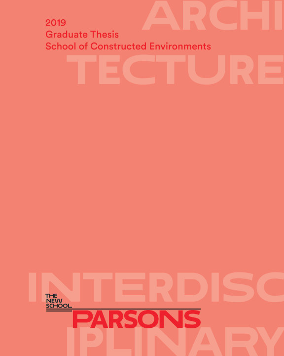 View Parsons SCE 2019 Graduate Thesis - Architecture + Interdisciplinary by Parsons SCE 2019 Graduates