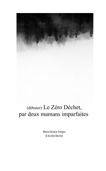 View (Débuter) Le Zéro Déchet par deux mamans imparfaites by Teitgen  Bernier