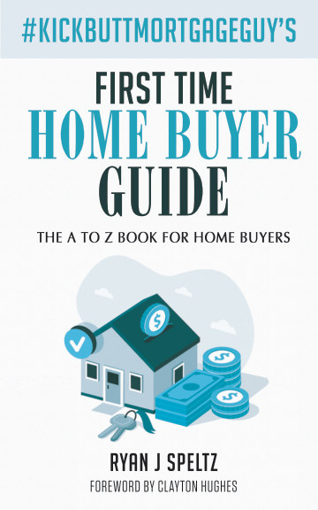 View #KickButtMortgageGuy's First Time Home Buyer Guide by Ryan J Speltz